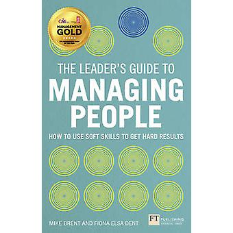 The Leader's Guide to Managing People - How to Use Soft Skills to Get