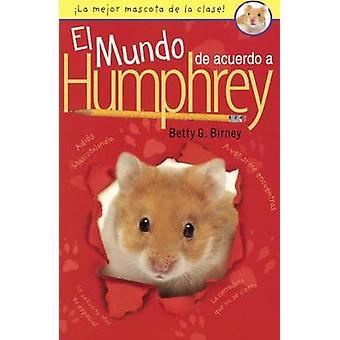 El Mundo de Acuerdo a Humphrey (the World According to Humphrey) by B