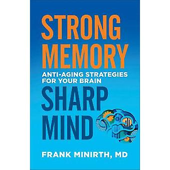 Strong Memory - Sharp Mind - Anti-Aging Strategies for Your Brain by F