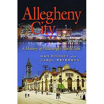 Allegheny City - A History of Pittsburgh's North Side by Dan Rooney -