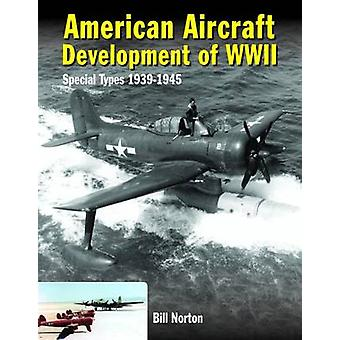 American Aircraft Development of WWII - Special Types 1939-1945 by Wil