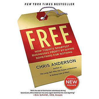 Free - How Today's Smartest Businesses Profit by Giving Something for