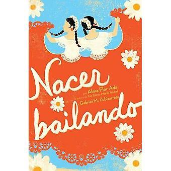Nacer Bailando by Alma Flor Ada - Gabriel M Zubizarreta - 97814424206