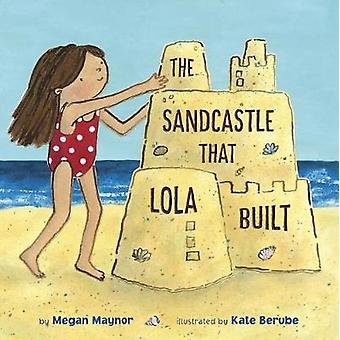 Sandcastle That Lola Built by Megan Maynor - 9781524716158 Book