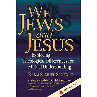 We Jews and Jesus - Exploring Theological Differences for Mutual Under