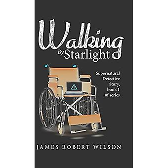 Walking by Starlight by James Robert Wilson - 9781681874777 Book
