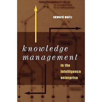 Knowledge Management in the Intelligence Enterprise by Waltz & Edward