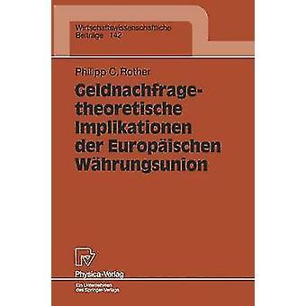Geldnachfragetheoretische Implikationen Der Europaischen Wahrungsunion by Rother & Philipp C.
