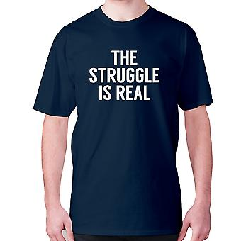 Mens funny t-shirt slogan tee sarcasm sarcastic humour - The struggle is real