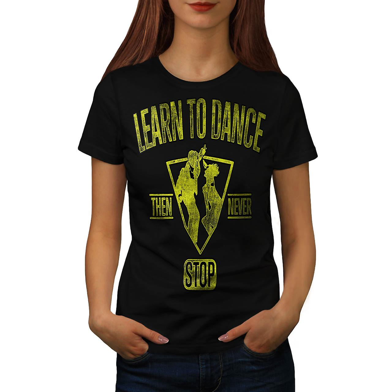 Learn To Dance Party Never Stop Women Black T-shirt | Wellcoda