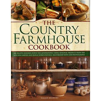 The Country Farmhouse Cookbook: 400 Recipes Handed Down the Generations Using Seasonal Produce from the Kitchen Garden and Rural Surroundings Illustrated with 1400 Photographs (Hardcover) by Banbery Sarah