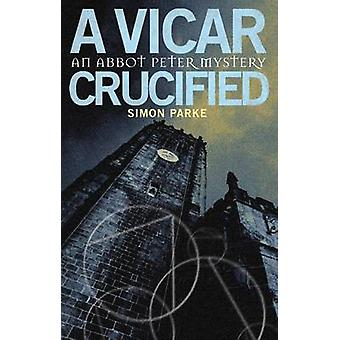 A Vicar - Crucified - An Abbot Peter Mystery by Simon Parke - 97802325