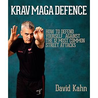 Krav Maga Defence - How to Defend Yourself Against the 12 Most Common