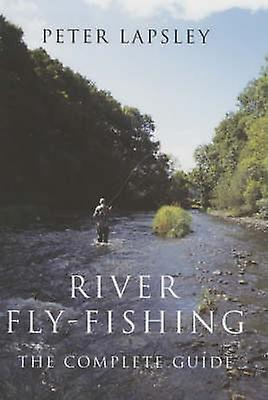 River Fly-fishing - The Complete Guide by Peter Lapsley - 978070907122