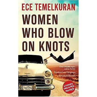 Women Who Blow on Knots by Ece Temelkuran - Alex Dawe - 9781910901694