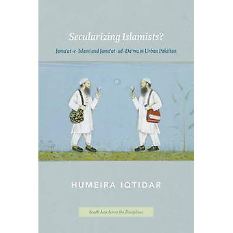 Secularizing Islamists? - Jama'at-e-Islami and Jama'at-ud-Da'wa in Urb