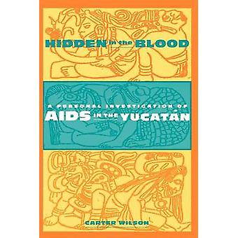 Hidden in the Blood - A Personal Investigation of AIDS in the Yucatan