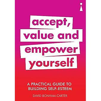 A Practical Guide to Building Self-Esteem - Accept - Value and Empower