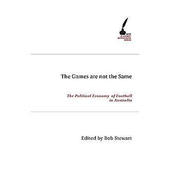 The Games are Not the Same: The Political Economy of Football in Australia (Academic Monographs)