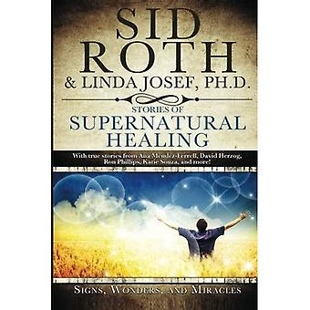 Stories of Supernatural Healing: Signs, Wonders, and Miracles