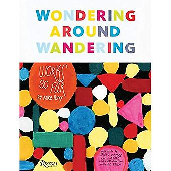 Wondering Around Wandering: Works So Far by Mike Perry: Work-So-Far by Mike Perry. Foreword by Ed Fella and James Victore