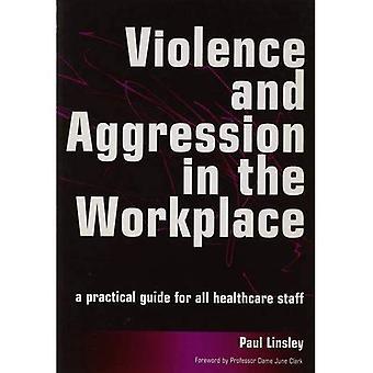 Våld och Aggression på arbetsplatsen: en praktisk vägledning för All vårdpersonal