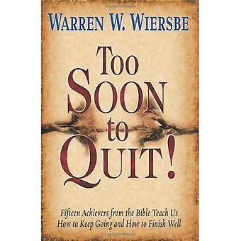 Too Soon to Quit!: Fifteen Achievers from the Bible Teach Us How to Keep Going and How to Finish Well