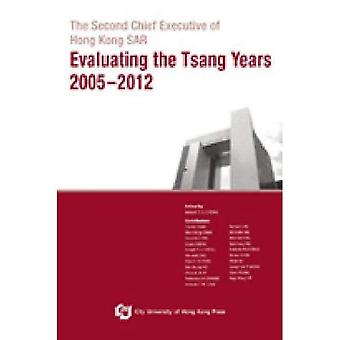 The Second Chief Executive of Hong Kong SAR: Evaluating the Tsang Years 2005-2012