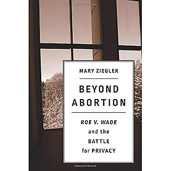 Beyond Abortion: Roe V. Wade and the Battle for Privacy