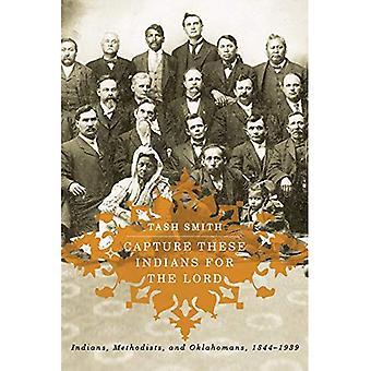 Catturare questi indiani per il Signore: indiani, metodisti e Oklahomans, 1844-1939