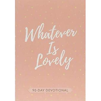 Whatever Is Lovely: 90-Day Devotional