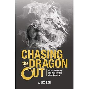 Chasing the Dragon Out: An� Inspiring Story of a Drug� Addict's Altered Destiny