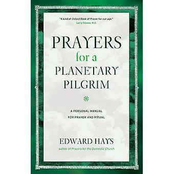 Prayers for a Planetary Pilgrim A Personal Manual for Prayer and Ritual by Hays & Edward