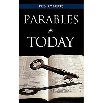 Parables for Today by Roberts & Ted