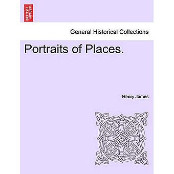 Portraits of Places. by James & Henry