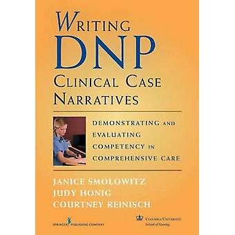 Writing DNP Clinical Case Narratives Demonstrating and Evaluating Competency in Comprehensive Care by Smolowitz & Janice