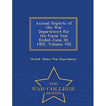 Jahresberichte des Kriegsministeriums für das Geschäftsjahr endete 30. Juni 1902 Volume VIII War College-Serie von Staaten Kriegsministerium & United