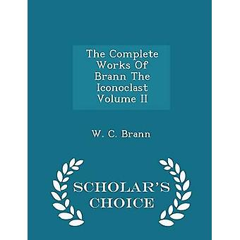 The Complete Works Of Brann The Iconoclast Volume II  Scholars Choice Edition by Brann & W. C.