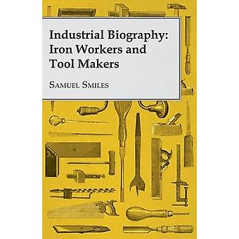 Industrial Biography Iron Workers and Tool Makers by Smiles & Samuel