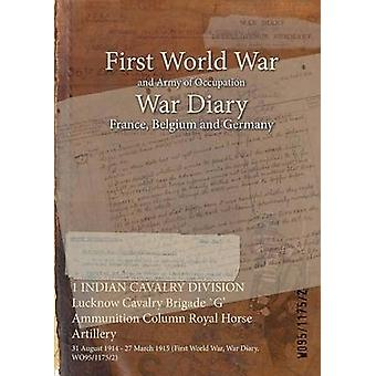 1 INDIAN CAVALRY DIVISION Lucknow Cavalry Brigade G Ammunition Column Royal Horse Artillery  31 August 1914  27 March 1915 First World War War Diary WO9511752 by WO9511752