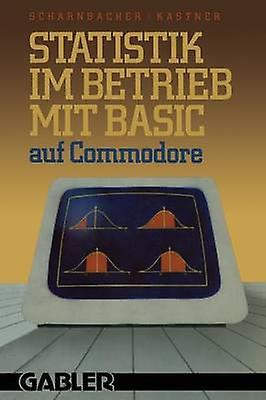 Statistik im Betrieb mit BASIC auf Commodore   45 vollstndige Programme by Scharnbacher & Kurt