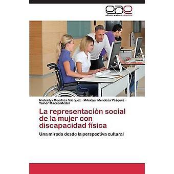 La representacin social de la mujer con discapacidad fsica by Mendoza Vzquez Misleidys
