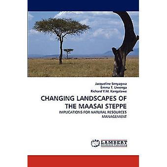 CHANGING LANDSCAPES OF THE MAASAI STEPPE by Senyagwa & Jacqueline