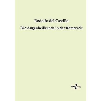 Die Augenheilkunde em Der Romerzeit por Del Castillo & Rodolfo