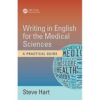 Writing in English for the Medical Sciences - A Practical Guide by Ste
