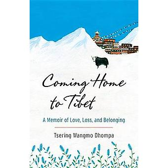 Coming Home to Tibet - A Memoir of Love - Loss - and Belonging by Tser