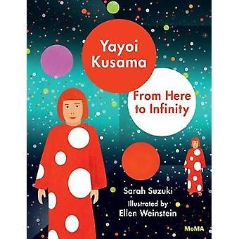 Yayoi Kusama - From Here to Infinity by Sarah Suzuki - 9781633450394 B