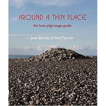 Around a Thin Place - An Iona Pilgrimage Guide by Jane Bentley - Neil
