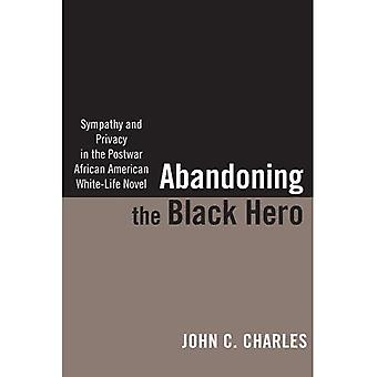 Abandoning the Black Hero: Sympathy and Privacy in the Postwar African American White-Life Novel