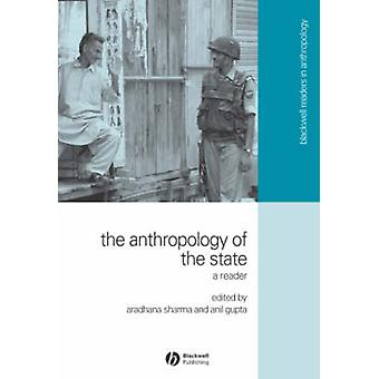 The Anthropology of the State  A Reader by Edited by Aradhana Sharma & Edited by Akhil Gupta